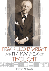 Frank Lloyd Wright and His Manner of Thought by J. Klinkowitz-0